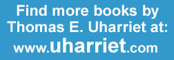 Find more books by Thomas E. Uharriet at www.uharriet.com.